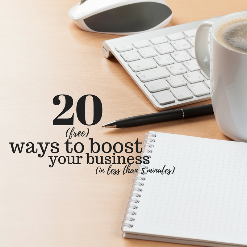 20 (Free) Ways To Boost Your Business Right Now