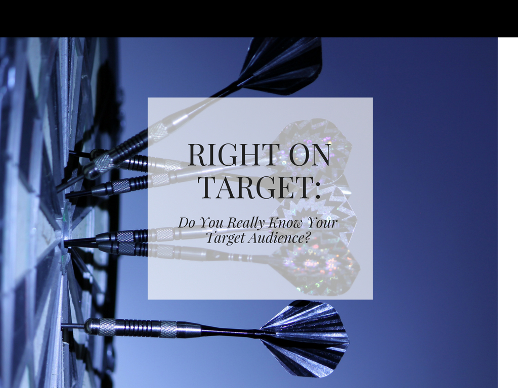 Right On Target: Do You Really Know Your Target Audience?